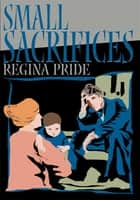 Small Sacrifices ebook by Regina Pride