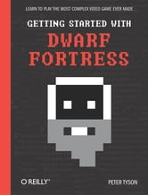 Getting Started with Dwarf Fortress - Learn to play the most complex video game ever made ebook by Peter Tyson