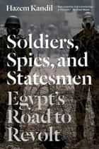 Soldiers, Spies, and Statesmen ebook by Hazem Kandil
