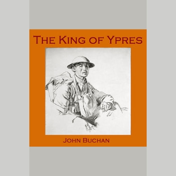 King of Ypres, The audiobook by John Buchan
