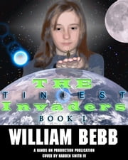 The Tiniest Invaders, Book One Coexistence ebook by William Bebb