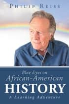 Blue Eyes on African-American History ebook by Philip Reiss