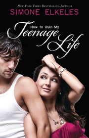 How to Ruin My Teenage Life ebook by Simone Elkeles