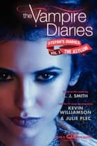 The Vampire Diaries: Stefan's Diaries #5: The Asylum ebook by L. J. Smith,Kevin Williamson & Julie Plec