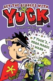 Yuck's Mega Magic Wand ebook by Nigel Baines,Matt and Dave