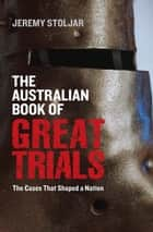 The Australian Book of Great Trials ebook by Jeremy Stoljar