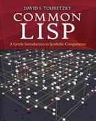 Common LISP - A Gentle Introduction to Symbolic Computation ebook by David S. Touretzky
