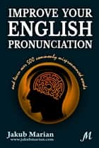 Improve your English pronunciation and learn over 500 commonly mispronounced words ebook by Jakub Marian