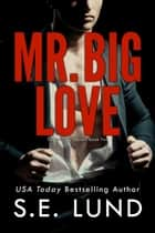 Mr. Big Love - The Mr. Big Series, #2 電子書籍 by S. E. Lund