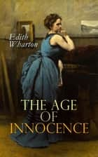 The Age of Innocence - Romance Novel ebook by Edith Wharton