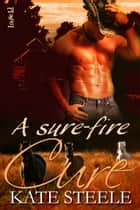 A Sure-Fire Cure ebook by Kate Steele