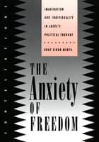 The Anxiety of Freedom - Imagination and Individuality in Locke's Political Thought ebook by Uday Singh Mehta
