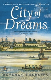 City of Dreams - A Novel of Early Manhattan ebook by Beverly Swerling