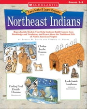 Easy Make & Learn Projects: Northeast Indians: Reproducible Models That Help Students Build Content Area Knowledge and Vocabulary and Learn About the ebook by Silver, Donald M.