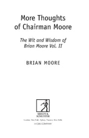 More Thoughts of Chairman Moore - The Wit and Wisdom of Brian Moore Vol. II ebook by Brian Moore