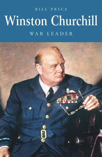 Winston Churchill - War Leader ebook by Bill Price