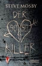 Der 50 / 50-Killer - Thriller ebook by Steve Mosby