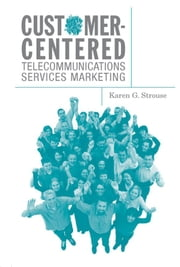 Customer-Centered Telecommunications Services Marketing ebook by Strouse, Karen G.