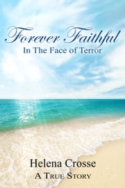 Forever Faithful In The Face of Terror ebook by Helena Crosse