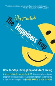 The Illustrated Happiness Trap - How to Stop Struggling and Start Living ebook by Russ Harris, Bev Aisbett