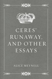 Ceres' Runaway, and Other Essays ebook by Alice Meynell