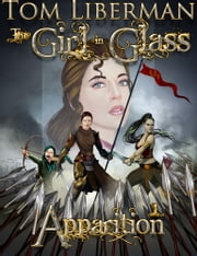 The Girl in Glass I: Apparition ebook by Tom Liberman