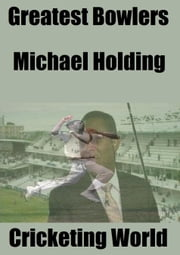 Great Bowlers: Michael Holding ebook by Cricketing World