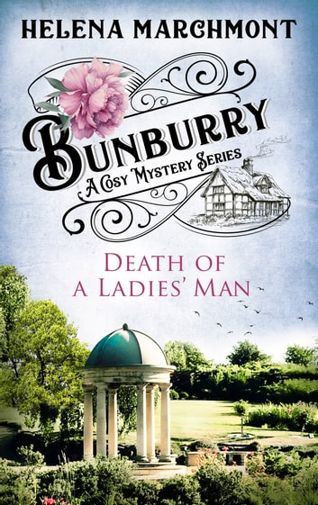 Bunburry - Death of a Ladies' Man - A Cosy Mystery Series ebook by Helena Marchmont