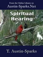 Spiritual Hearing ebook by T. Austin-Sparks
