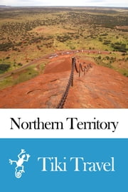 Northern Territory (Australia) Travel Guide - Tiki Travel ebook by Tiki Travel