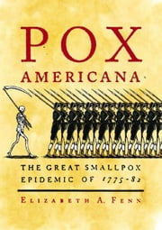 Pox Americana - The Great Smallpox Epidemic of 1775-82 ebook by Elizabeth A. Fenn