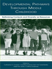Developmental Pathways Through Middle Childhood - Rethinking Contexts and Diversity as Resources ebook by Catherine R. Cooper,Cynthia T. Garc¡a Coll,W. Todd Bartko,Helen M. Davis,Celina Chatman