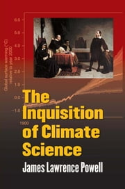 The Inquisition of Climate Science ebook by James Lawrence Powell