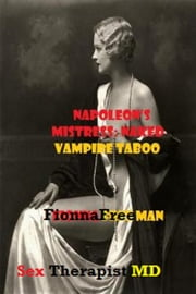 Napoleon's Mistress - Naked Vampire Taboo Diaries ebook by F. Free Men (Sex Psychologist)