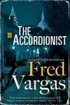 The Accordionist ebook by Fred Vargas, Sian Reynolds
