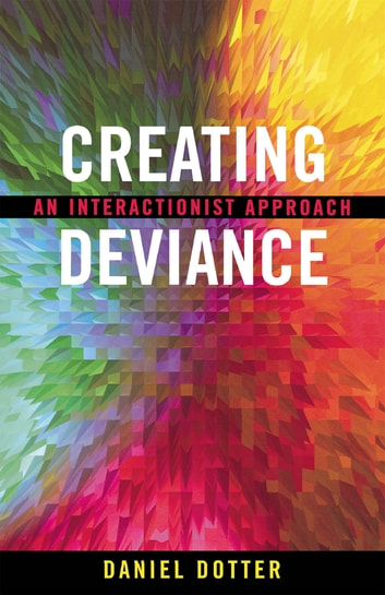 Creating Deviance - An Interactionist Approach ebook by Daniel L. Dotter