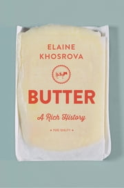 Butter - A Rich History ebook by Elaine Khosrova