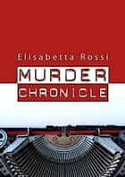 Murder Chronicle ebook by Elisabetta Rossi