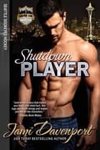 Shutdown Player - Seattle Sockeyes Hockey ebook by Jami Davenport