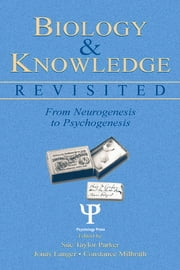 Biology and Knowledge Revisited - From Neurogenesis to Psychogenesis ebook by Sue Taylor Parker,Jonas Langer,Constance Milbrath