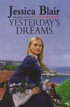 Yesterday's Dreams ebook by Jessica Blair