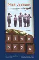 Five Boys - A Novel ebook by Mick Jackson