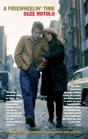 A Freewheelin' Time - A Memoir of Greenwich Village in the Sixties ebook by Suze Rotolo