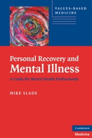 Personal Recovery and Mental Illness - A Guide for Mental Health Professionals ebook by Mike Slade