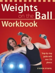 Weights on the Ball Workbook - Step-by-Step Guide with Over 350 Photos ebook by Steve Stiefel