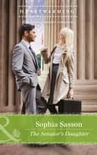 The Senator's Daughter (Mills & Boon Heartwarming) (State of the Union, Book 1) ebook by Sophia Sasson