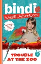 Bindi Wildlife Adventures 1: Trouble At The Zoo ebook by Bindi Irwin, Chris Kunz
