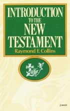 Introduction to the New Testament ebook by Raymond Collins