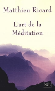 L'Art de la méditation eBook by Matthieu RICARD