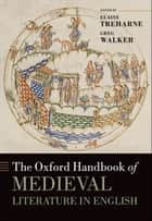 The Oxford Handbook of Medieval Literature in English ebook by Elaine Treharne, Greg Walker